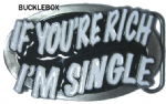 IF YOU'RE RICH, I'M SINGLE Belt Buckle + display stand. Code CL5